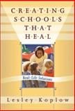 Creating Schools That Heal : Real-Life Solutions, Koplow, Lesley, 0807742686
