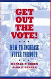 Getting Out the Vote : A Guide for Candidates and Campaigns, Green, Donald P. and Gerber, Alan S., 0815732686