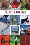Feeling Canadian : Television, Nationalism, and Affect, Bociurkiw, Marusya, 1554582687