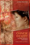 Chinese Identity in Post-Suharto Indonesia : Culture, Politics and Media, Hoon, Chang-Yau, 1845192680