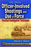 Officer-Involved Shootings and Use of Force : Practical Investigative Techniques, Hatch, David E., 084931268X