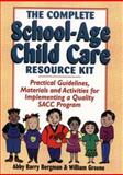 The Complete School-Age Child Care Resource Kit : Practical Guidelines, Materials and Activities for Implementing a Quality SACC Program, Bergman, Abby Barry and Greene, William, 0876282680