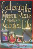 Gathering the Missing Pieces in an Adopted Life, Kay Moore, 0929292685