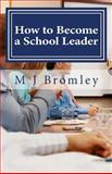 How to Become a School Leader, M. J. Bromley, 1491042680