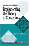 Manufacturer's Guide to Implementing the Theory of Constraints, Woeppel, Mark, 1574442686
