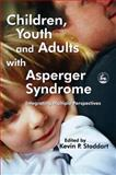 Children, Youth and Adults with Asperger Syndrome : Integrating Multiple Perspectives, , 1843102684