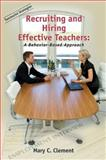 Recruiting and Hiring Effective Teachers : A Behavior-Based Approach, Clement, Mary C., 1931762686
