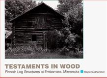 Testaments in Wood, Wayne Gudmundson, 0873512685