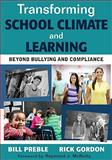 Transforming School Climate and Learning : Beyond Bullying and Compliance, Preble, Bill and Gordon, Rick, 1412992680