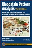 Bloodstain Pattern Analysis : With an Introduction to Crime Scene Reconstruction, Bevel, Tom and Gardner, Ross M., 1420052683