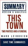 This Town: Two Parties and a Funeral -- Mark Leibovich -- Summary, Review and Analysis, Save Summaries, 1492192686