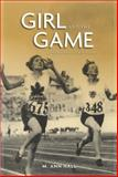 The Girl and the Game : A History of Women's Sport in Canada, Hall, M. Ann, 155111268X