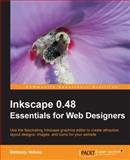 Inkscape 0. 48 Essentials for Web Designers : Use the fascinating Inkscape graphics editor to create attractive layout designs, images, and icons for your Website, Hiitola, Bethany, 184951268X