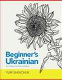 Beginner's Ukrainian with Interactive Online Workbook, Yuri Shevchuk, 0781812682
