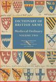 Dictionary of British Arms : Medieval Ordinary, Hubert Chesshyre, 0854312684