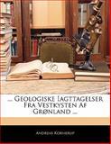 Geologiske Iagttagelser Fra Vestkysten Af Grønland, Andreas Kornerup, 1141242680