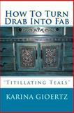 How to Turn Drab into Fab, Karina Gioertz, 1478252685