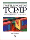 Troubleshooting TCP - IP : Analyzing the Protocols of the Internet, Miller, Mark A., 1558512683