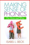 Making Sense of Phonics : The Hows and Whys, Beck, Isabel L., 1593852681