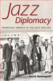 Jazz Diplomacy : Promoting America in the Cold War Era, Davenport, Lisa E., 1604732687