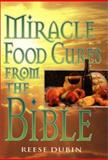 Miracle Food Cures from the Bible, Dubin, Reese P., 0136212697