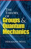 Theory of Groups and Quantum Mechanics, Weyl, Hermann, 0486602699