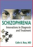 Schizophrenia : Innovations in Diagnosis and Treatment, Ross, Colin A., 0789022699