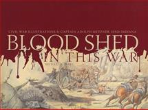Blood Shed in This War : Civil War Illustrations by Captain Adolph Metzner, 32nd Indiana, Peake, Michael A., 0871952696
