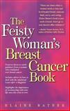 The Feisty Woman's Breast Cancer Book, Elaine Ratner, 0897932692