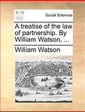 A Treatise of the Law of Partnership by William Watson, William Watson, 1140992694