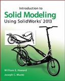 Introduction to Solid Modeling Using SolidWorks® 2013, Howard, William and Musto, Joseph, 0073522694
