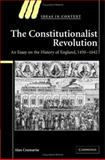 The Constitutionalist Revolution in Early Modern England : An Essay on the History of England, 1450-1642, Cromartie, Alan, 0521782694