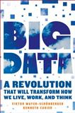 Big Data, Viktor Mayer-Schonberger and Kenneth Niel Cukier, 0544002695