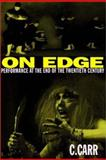 On Edge : Performance at the End of the Twentieth Century, Carr, C, 0819562696