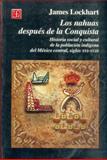 Los Nahuas Después de la Conquista : Historia Social y Cultural de Los Indios Del México Central, Del Siglo XVI Al XVIII, Lockhart, James, 968165269X