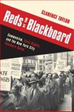 Reds at the Blackboard : Communism, Civil Rights, and the New York City Teachers Union, Taylor, Clarence, 0231152698