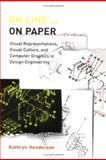 On Line and on Paper : Visual Representations, Visual Culture, and Computer Graphics in Design Engineering, Henderson, Kathryn, 0262082691