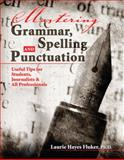 Mastering Grammar Spelling and Punctuation : Useful Tips for Students Journalists and All Professionals, Fluker, Laurie, 0757562698