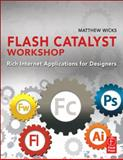 Flash Catalyst Workshop : Rich Internet Applications for Designers, Wicks, Matt, 0240812697