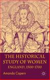 The Historical Study of Women : England, 1500-1700, Capern, Amanda, 0333662695