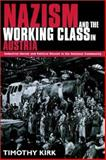 Nazism and the Working Class in Austria : Industrial Unrest and Political Dissent in the 'National Community', Kirk, Timothy, 0521522692