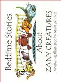 Bedtime Stories about Zany Creatures, Maria Ahrndt, 1403302693