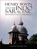 Henry Irwin and the Indo Saracenic Movement Reconsidered, Pradip Kumar Das, 1482822695