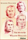 The Myth of William Wallace : A study of the national hero's impact on Scottish history, literature and modern Politics, Wallner, Susanne, 3898212696