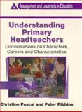 Understanding Primary Headteachers, Pascal, Christine and Ribbens, Peter, 0304702692