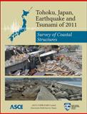 Tohoku, Japan, Earthquake and Tsunami Of 2011 : Survey of Coastal Structures, Edited by Lesley Ewing, P.E., D.CE, Shigeo Takahashi, Ph.D., Catherine M. Petroff, 0784412693
