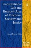 Constitutional Life and Europe's Area of Freedom, Security and Justice, Gibbs, Alun Howard, 140940269X