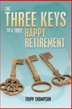 The Three Keys to a Truly Happy Retirement, Tripp Thompson, 1479182699