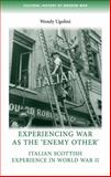 Experiencing War as the 'Enemy Other' : Italian Scottish Experience in World War II, Ugolini, Wendy and Manchester University Press Staff, 0719082692