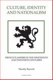 Culture, Identity and Nationalism : French Flanders in the Nineteenth and Twentieth Centuries, Baycroft, Timothy, 0861932692